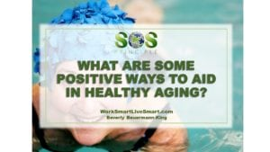 Stress and Healthy Aging: What Are Some Positive Ways To Aid In Healthy Aging?