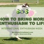 Enthusiasm to life
