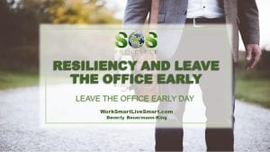 Resiliency and Leave The Office Early
