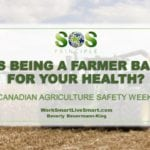 Canadian Agriculture Safety Week: Is Being A Farmer Bad For Your Health? Farm Stress